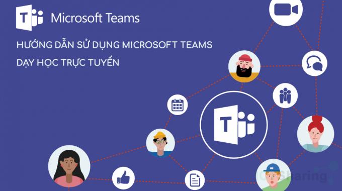 Hướng dẫn sử dụng Microsoft Teams cho dạy học trực tuyến
