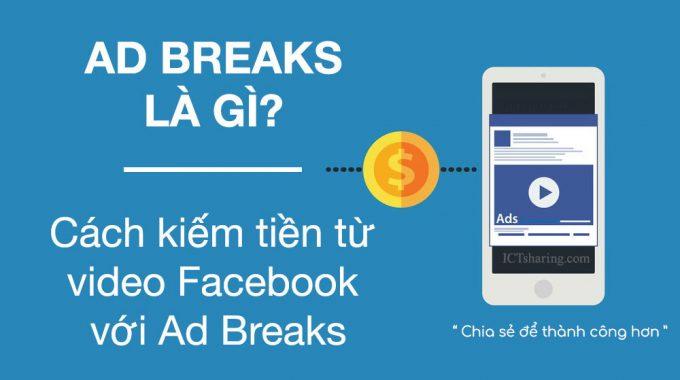 Hướng dẫn kiếm tiền Facebook Ad Breaks toàn tập