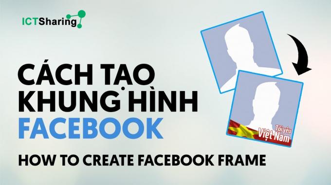 Cách tạo Frame hiệu ứng cho Avatar trên Facebook