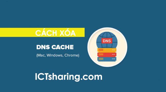 Cách xóa cache DNS trên google chrome, window và Mac