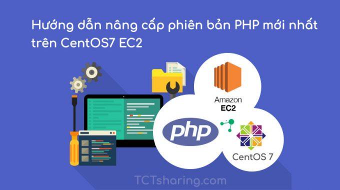 Hướng dẫn nâng cấp phiên bản PHP 7.3 mới nhất trên CentOS7 EC2
